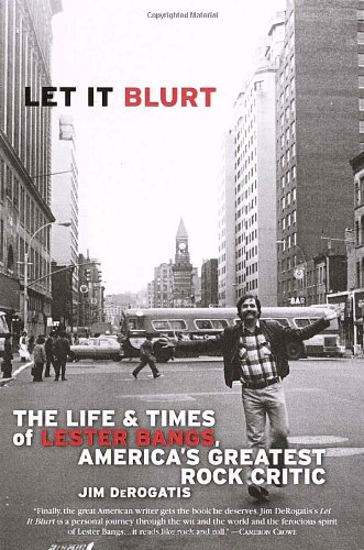 Let it Blurt: The Life and Times of Lester Bangs, America's Greatest Rock Critic, Buch