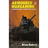Armored Wargaming: A Detailed Guide to Model Tank Warfare (0850599369) by Quarrie, Bruce