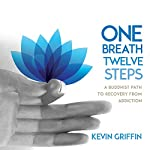 One Breath, Twelve Steps: A Buddhist Path to Recovery from Addiction | Kevin Griffin
