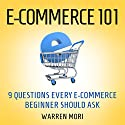 E-commerce 101: 9 Questions Every E-Commerce Beginner Should Ask Audiobook by Warren Mori Narrated by Robert Gazy