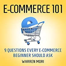 E-commerce 101: 9 Questions Every E-Commerce Beginner Should Ask (       UNABRIDGED) by Warren Mori Narrated by Robert Gazy