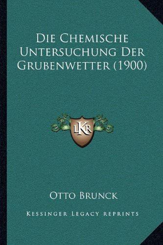 Die Chemische Untersuchung Der Grubenwetter (1900)