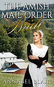 MAIL ORDER BRIDE: Historical Romance: The Amish Mail Order Bride [Clean Amish Sweet Inspirational Romance] (Amish Sweet Clean Romance Short Stories)
