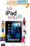 My iPad for Kids (Covers iOS 6 on iPad 3rd or 4th generation, and iPad mini) (2nd Edition)
