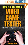 How to become a Video Game Tester - The Simple Guide to Landing  Professional Video Game  Tester Jobs: How to become a Video Game Tester ( Professional ... Guide) Become a video game tester, Book 1)
