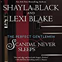 Scandal Never Sleeps: The Perfect Gentlemen, Book 1 Audiobook by Shayla Black, Lexi Blake Narrated by Kaleo Griffith