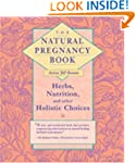 The Natural Pregnancy Book: Herbs, Nu...