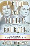 img - for A Cool and Lonely Courage: The Untold Story of Sister Spies in Occupied France 1St edition by Ottaway, Susan (2014) Hardcover book / textbook / text book