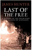 Last of the Free: A History of the Highlands and Islands of Scotland