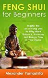 Feng Shui: Feng Shui For Beginners: Master the Art of Feng Shui to Bring In Your Home More Balance, Harmony and Energy Flow!
