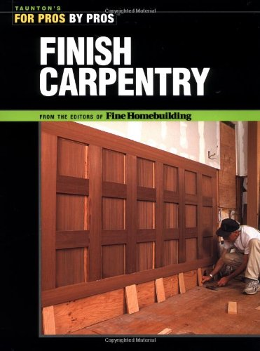 Finish Carpentry - For Pros By Pros - Taunton Press - RC-T070633 - ISBN: 156158536X - ISBN-13: 9781561585366