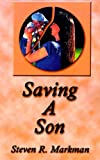 img - for Saving a Son: A Parent's Struggle with Teen Substance Abuse by Steven R. Markman (2000-12-01) book / textbook / text book