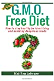 img - for GMO Free Diet: How to stay healthy by identifying and avoiding dangerous foods book / textbook / text book