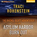 Asylum Harbor and Burn Out: The Rachel Scott Adventures, Volume 1 (       UNABRIDGED) by Traci Hohenstein Narrated by Angela Dawe