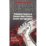 Iceman Inheritance : Prehistoric Sources of Western Man's Racism, Sexism and Aggression ~ John Henrik Clarke