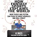How Fantasy Sports Explains the World: What Pujols and Peyton Can Teach Us About Wookiees and Wall Street (       UNABRIDGED) by A J. Mass Narrated by Todd Ellis