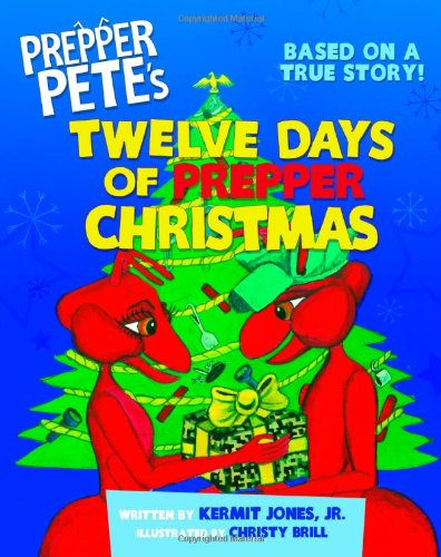 Prepper Pete's Twelve Days of Prepper Christmas (Prepper Pete & Friends)