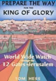 img - for Prepare the Way for the King of Glory - World Wide Watch Through the 12 Gates to Jerusalem book / textbook / text book