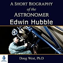 A Short Biography of the Astronomer Edwin Hubble: 30 Minute Book Series, Book 2 (       UNABRIDGED) by Doug West Narrated by Gregory Diehl