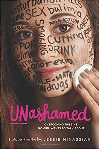 Unashamed: Overcoming the Sins No Girl Wants to Talk About written by Jessie Minassian