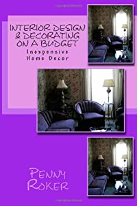 Interior Design & Decorating on a Budget: Inexpensive Home Decor by CreateSpace Independent Publishing Platform