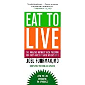 Eat to Live: The Revolutionary Formula for Fast and Sustained Weight Loss | [Joel Fuhrman M.D.]