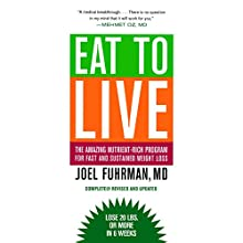 Eat to Live: The Revolutionary Formula for Fast and Sustained Weight Loss Audiobook by Joel Fuhrman Narrated by Joel Fuhrman