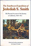 The Southwest Expedition of Jedediah Smith: His Personal Account of the Journey to California, 1826-1827