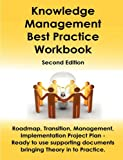 img - for Knowledge Management Best Practice WorkBook: Roadmap, Transition, Management, Implementation and Project Plan - Ready to use supporting documents bringing Theory into Practice - Second Edition book / textbook / text book