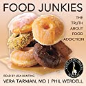 Food Junkies: The Truth About Food Addiction Audiobook by Vera Tarman, Phil Werdell Narrated by Lisa Bunting