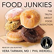 Food Junkies: The Truth About Food Addiction | [Vera Tarman, Phil Werdell]