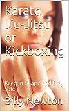 Karate, Jiu-Jitsu or Kickboxing: Keep in Shape and Stay Safe