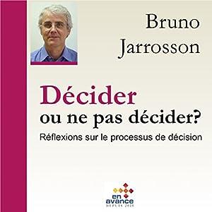Décider ou ne pas décider : Réflexion sur les processus de décision   Livre audio