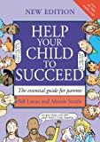 Bill Lucas Help Your Child to Succeed: The Essential Guide for Parents