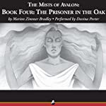 The Prisoner in the Oak: The Mists of Avalon, Book Four (       UNABRIDGED) by Marion Zimmer Bradley Narrated by Davina Porter