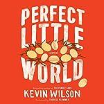 Perfect Little World: A Novel   Kevin Wilson