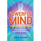Powerful Mind Through Self-Hypnosis: A Practical Guide to Complete Self-Masteryby Cathal O'Briain