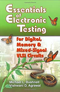 Essentials of Electronic Testing for Digital, Memory and Mixed-Signal VLSI Circuits (Frontiers in Electronic Testing) by Springer