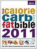 img - for The Calorie, Carb & Fat Bible 2011: The UK's Most Comprehensive Calorie Counter by Juliette Kellow (Editor), Lyndel Costain (Editor), Laurence Beeken (Editor) (1-Jan-2011) Paperback book / textbook / text book