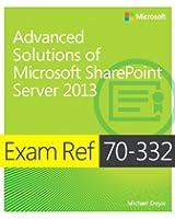 Advanced Solutions of Microsoft® SharePoint® Server 2013: Exam Ref 70-332