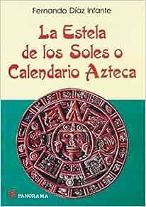 La Estela de los Soles o Calendario Azteca (Spanish