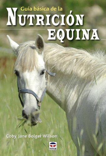Guia Basica Nutricion Equina / Basic Equine Nutrition Guide (Spanish Edition)