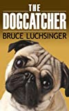 img - for The Dogcatcher (A Romantic Comedy With Bark And Bite) book / textbook / text book