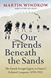 Our Friends Beneath the Sands: The Foreign Legion in France's Colonial Conquests 1870-1935