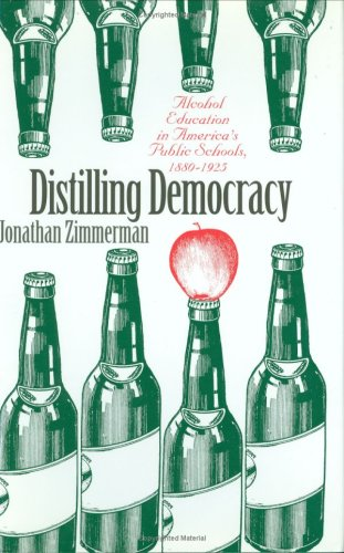 Distilling Democracy: Alcohol Education in America's Public Schools, 1880-1925 (Alcohol Distilling compare prices)