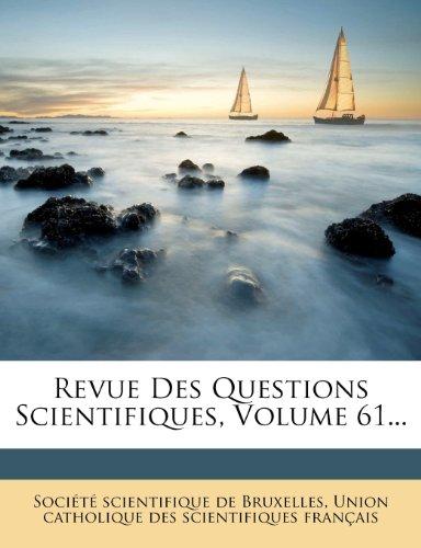 Revue Des Questions Scientifiques, Volume 61...
