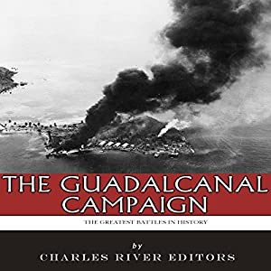 The Greatest Battles in History: The Guadalcanal Campaign Audiobook