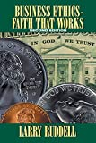 Business Ethics - Faith That Works, 2nd Edition: Leading Your Company to Long-Term Success