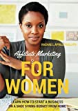 Affiliate Marketing For Women Learn How To Start A Business On A Shoe String Budget From Home
