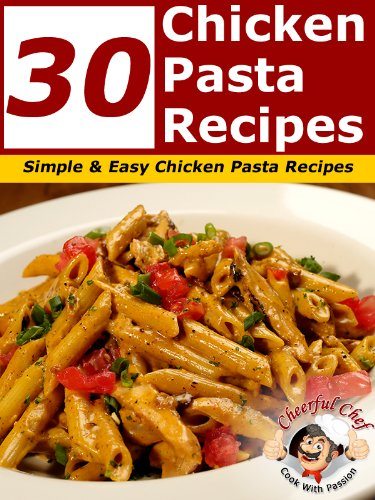 30 Chicken Pasta Recipes - Simple and Easy Chicken Pasta Recipes (Chicken Recipes Book 1) (Cold Pasta Recipe compare prices)